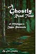A Ghostly Road Tour of Michigan's Upper…