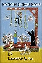 No Noose is Good Noose by Lawrence B. Fox
