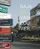 Rugoff, Ralph: Baja to Vancouver: The West Coast and Contemporary Art