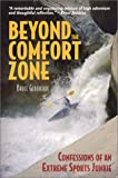 Bruce Genereaux: Beyond the Comfort Zone: Confessions of an Extreme Sports Junkie
