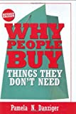 Danziger, Pamela: Why People Buy Things They Don&#39;t Need