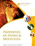 Lawrence, Debbie: Properties of Atoms & Molecules (God's Design for Chemistry)