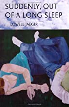 Suddenly, out of a long sleep by Lowell…