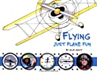 Flying: Just Plane Fun by Julie Grist