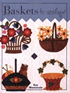 Baskets to Applique by Kay Mackenzie