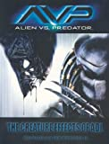 Woodruff, Tom: AVP: Alien vs. Predator  the Creatures Effects of ADI