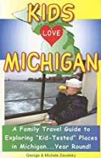 Kids Love Michigan: A Family Travel Guide to…
