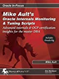 Ault, Mike: Mike Ault's Oracle Internals Monitoring and Tuning Scripts: Advanced Internals & OCP Certification Insights for the Master DBA