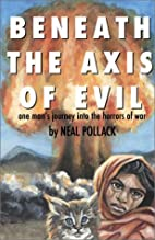 Beneath the Axis of Evil: One Man's Journey…