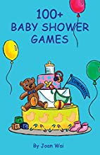 100+ Baby Shower Games (100+ series) by Joan…