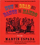 Now the Dead Will Dance the Mambo: The Poems…