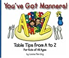 You've Got Manners!: Table Tips from A to Z…