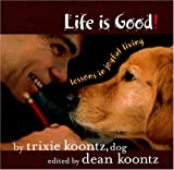Koontz, Trixie: Life is Good!: Lessons in Joyful Living