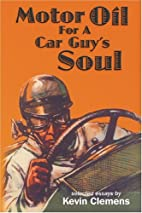 Motor oil for a car guy's soul by Kevin…