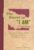 The Secret to I AM: A True Story by Susan…