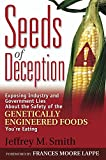 Smith, Jeffrey M.: Seeds of Deception: Exposing Industry and Government Lies About the Safety of the Genetically Engineered Foods You're Eating
