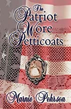 The Patriot Wore Petticoats by Marnie L.…
