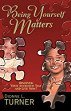 Being Yourself Matters by Dionne L. Turner