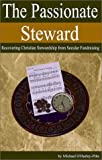 O&#39;Hurley-Pitts, Michael: The Passionate Steward: Recovering Christian Stewardship from Secular Fundraising