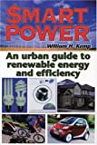 Kemp, William: Smart Power: An Urban Guide To Renewable energy and efficiency