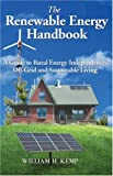 Kemp, William H.: The Renewable Energy Handbook: A Guide to Rural Energy Independence, Off-grid And Sustainable Living