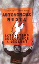 Autonomous Media: Activating Resistance and…