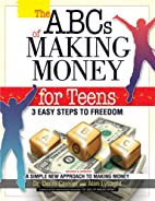 The ABCs of Making Money 4 Teens by Alan…