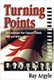 Argyle, Ray: Turning Points: The Campaigns That Changed Canada  2004 and Before
