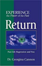 Return: The Healing Power Of Your Past Life…