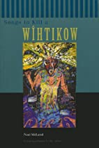Songs to Kill a Wihtikow by Neal Mcleod