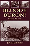 Gilbert, John: Bloody Buron: Canada&#39;s D-Day +1