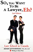 So, You Want to be a Lawyer, Eh? Law School…