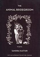 The Animal Bridegroom by Sandra Kasturi
