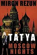 Tatya Book One: Moscow Nights by Miron Rezun