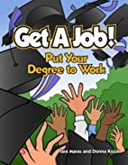 Get A Job! Put Your Degree To Work by Donna…