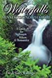 Wallinga, Eve: Waterfalls of Minnesota&#39;s North Shore: A Guide for Sightseers, Hikers &amp; Romantics