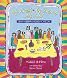 Flores, Michael H.: My Family, My Friends, My Food: Recipes Celebrating People and Life