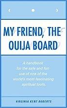 My Friend, the Ouija Board by Virginia Kent…