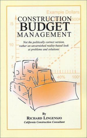construction-budget-management-not-the-politically-correct-version-rather-an-unvarnished-reality-based-look-at-problems-and-solutions