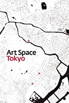 Art Space Tokyo: An Intimate Guide to the…