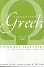 Elementary Greek: Koine for Beginners: Year…