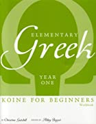 Elementary Greek: Koine for Beginners, Year…