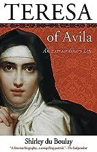Teresa of Avila: An Extraordinary Life by…