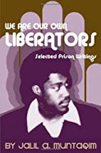 We are our own liberators : selected prison…