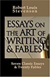 Stevenson, R. L.: Essays On The Art Of Writing And Fables