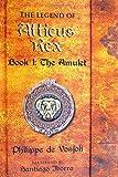 Philippe de Vosjoli: The Legend of Atticus Rex Book 1: The Amulet