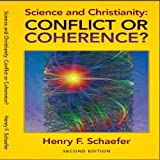 Schaefer, Henry F.: Science and Christianity: Conflict or Coherence?