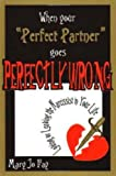 Fay, Mary Jo: When Your &quot;Perfect Partner&quot; Goes Perfectly Wrong: Loving Or Leaving The Narcissist In Your Life