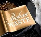 Profane Waste by Dana Hoey