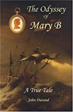 The Odyssey of Mary B: A True Tale by John…